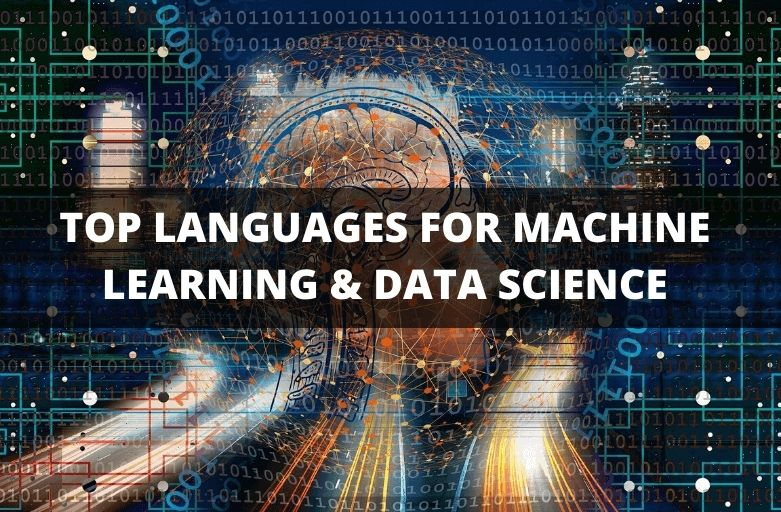 TOP LANGUAGES FOR MACHINE LEARNING & DATA SCIENCE