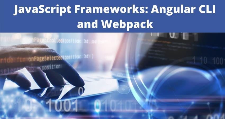 JavaScript Frameworks Angular CLI and Webpack