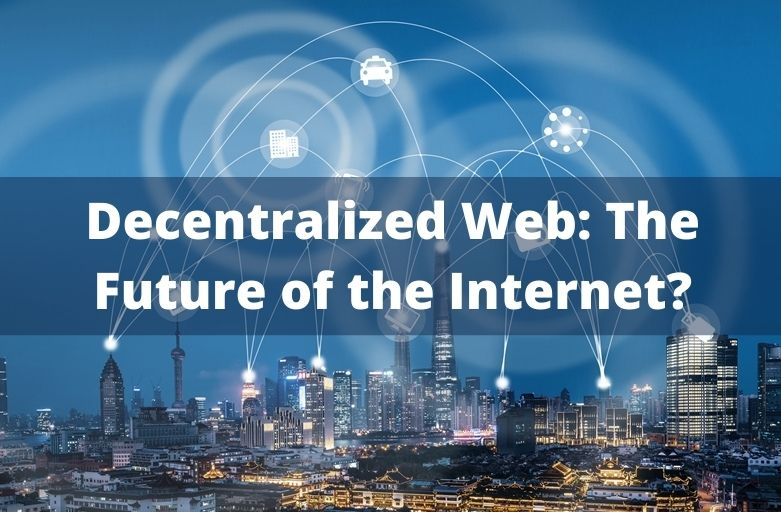 Decentralized Web Future of the Internet