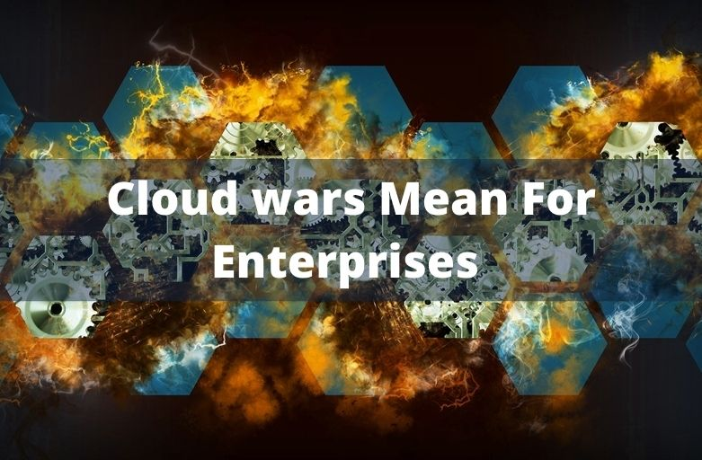 What do the cloud wars mean for enterprises in 2019