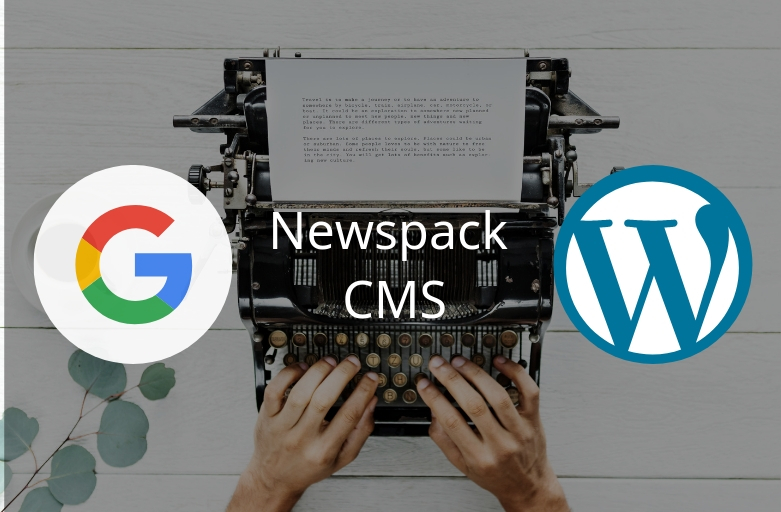 Announcing Newspack CMS: A venture of Google and WordPress