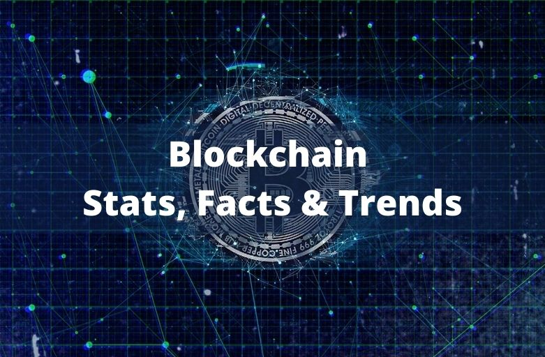 Blockchain Stats, Facts & Trends
