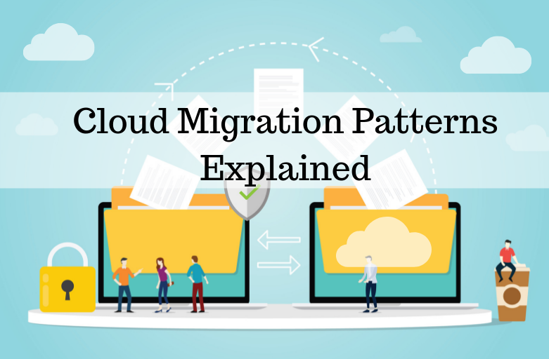 Cloud Migration Patterns Explained