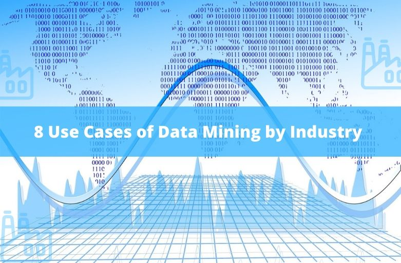 8 USE CASES OF DATA MINING BY INDUSTRY