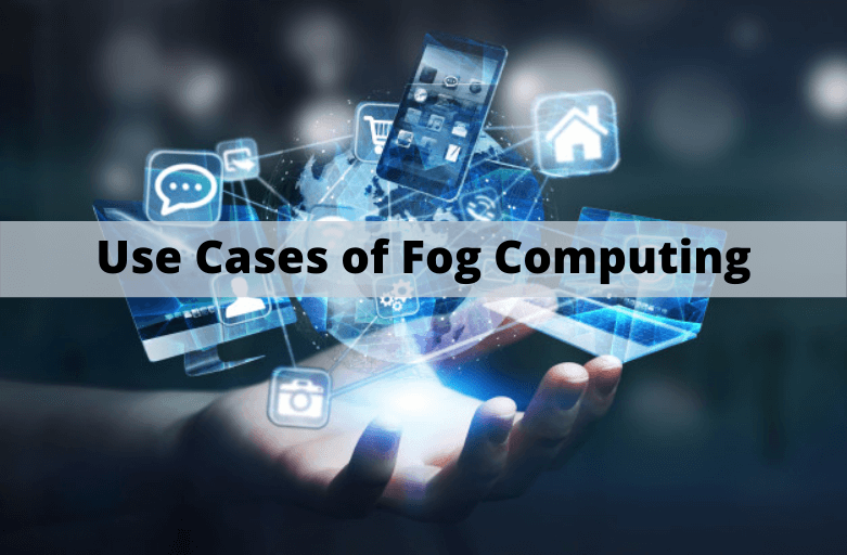 Top 5 Use Cases of Fog Computing