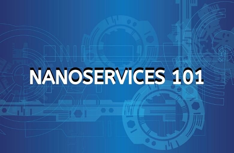 Everything you need to know about Nanoservices