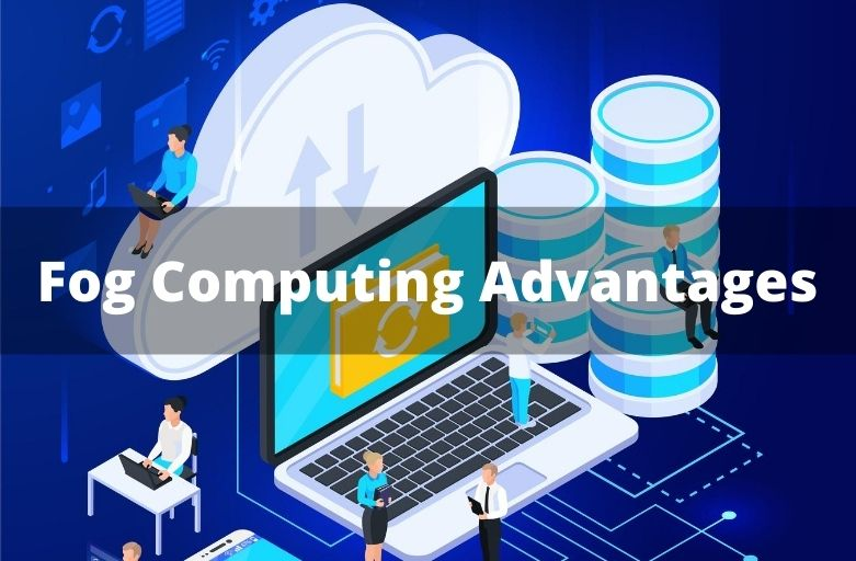 Fog Computing Advantages