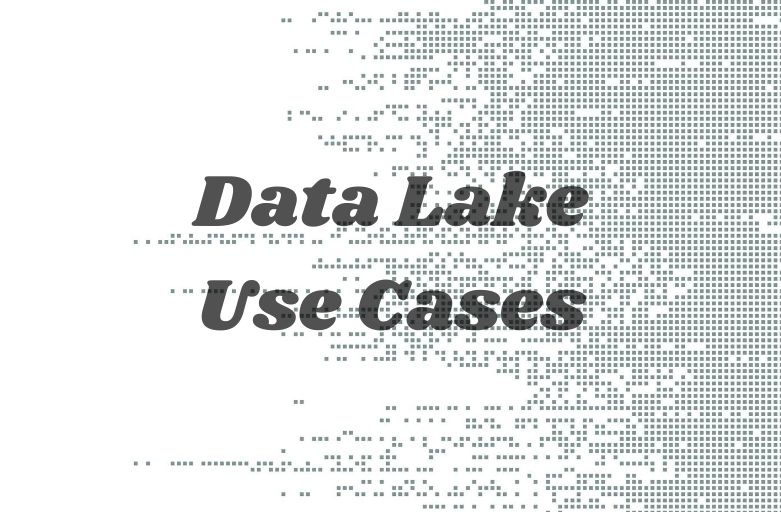 Data Lake Use Cases