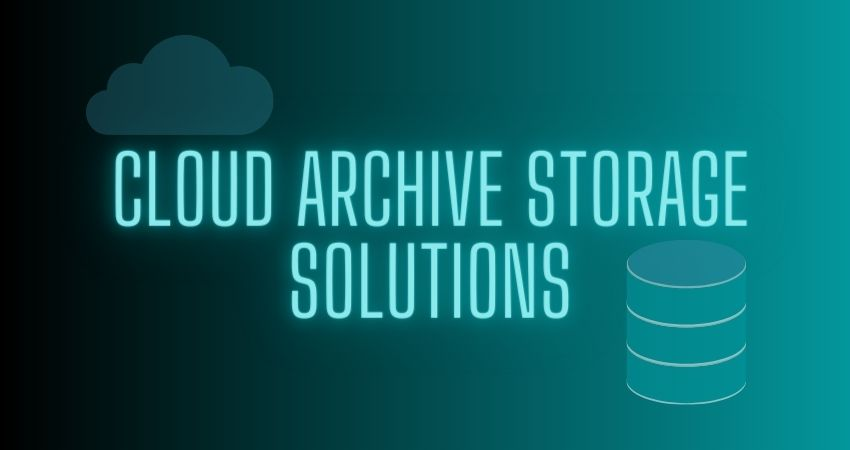Cloud Archive Storage Solutions