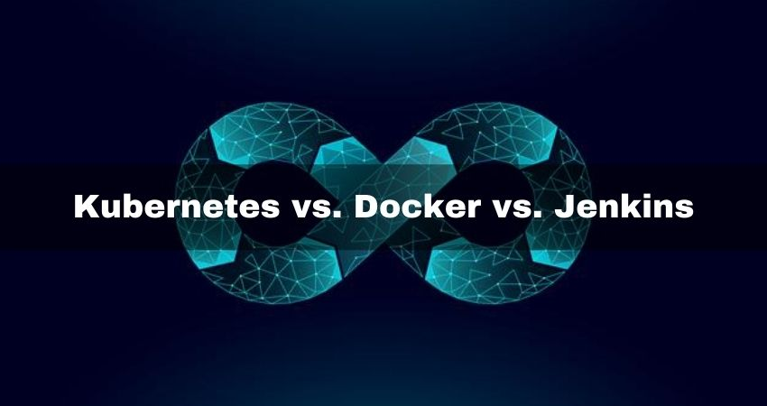 Kubernetes vs. Docker vs. Jenkins Difference between the three