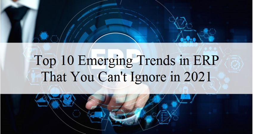 Top 10 Emerging Trends in ERP That You Can't Ignore in 2021